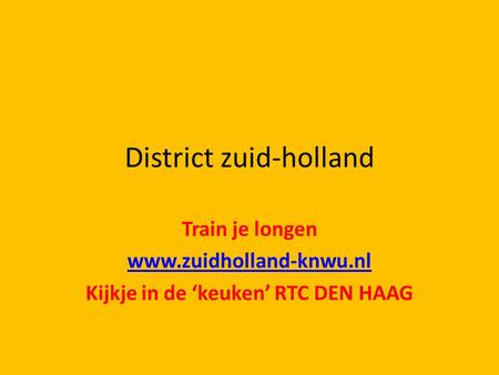 District zuid-holland Train je longen www.zuidholland-knwu.nl Kijkje in de 'keuken' RTC DEN HAAG.
