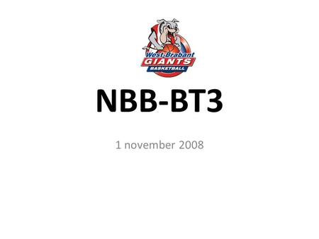NBB-BT3 1 november 2008. Programma: 10.30uKorte introductie (leervragen) 11.00uWedstrijdcoaching (2-tallen) – time-out 11.50uPauze 12.00uWedstrijdcoaching.