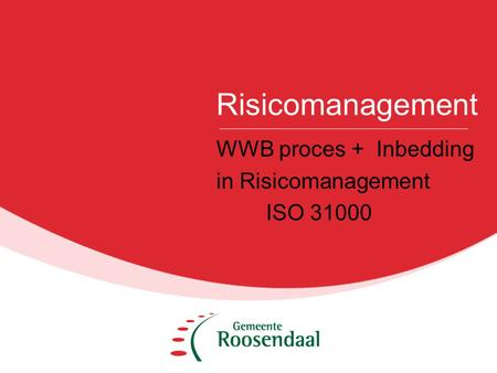 Risicomanagement WWB proces + Inbedding in Risicomanagement ISO 31000.