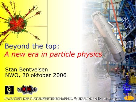 1/20 Beyond the top: A new era in particle physics Stan Bentvelsen NWO, 20 oktober 2006.
