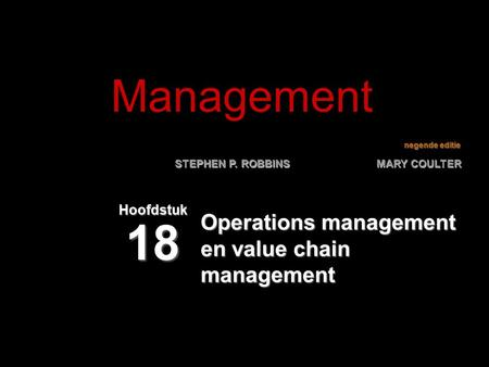 Negende editie STEPHEN P. ROBBINS MARY COULTER Operations management en value chain management Hoofdstuk 18 Management.