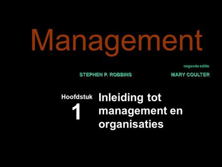 Negende editie STEPHEN P. ROBBINS MARY COULTER Inleiding tot management en organisaties Hoofdstuk 1 Management.