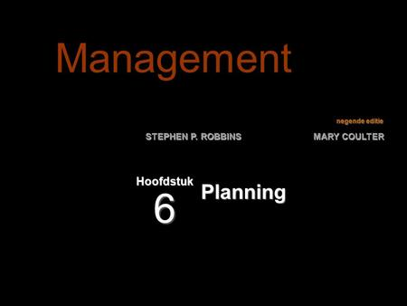 Negende editie STEPHEN P. ROBBINS MARY COULTER Planning Hoofdstuk 6 Management.