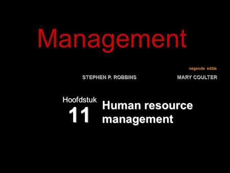 Negende editie STEPHEN P. ROBBINS MARY COULTER Human resource management Hoofdstuk 11 Management.