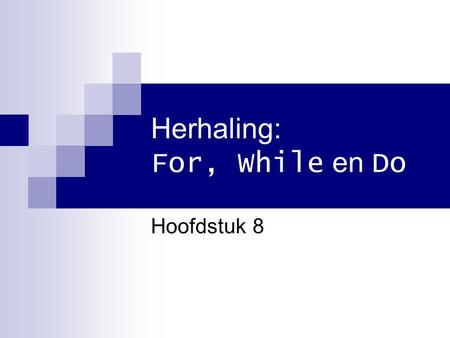 Herhaling: For, While en Do