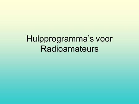 Hulpprogramma's voor Radioamateurs. Inhoud Mini dB-Calculator Mini Ring Core Calculator RFCalc RF-Sim99 Coax-trap Design SpectrumVieuw Express PCB – Schema.