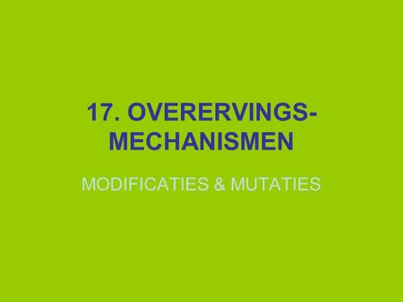 17. OVERERVINGS- MECHANISMEN MODIFICATIES & MUTATIES.