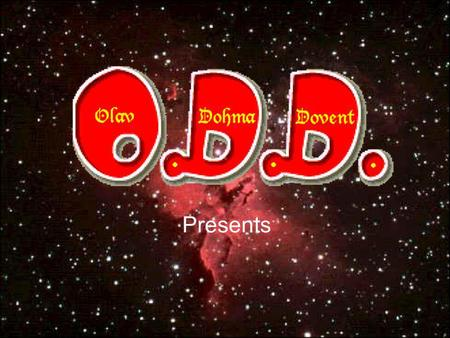 Presents. An O D D production... Sponsored by: ZUIV, the NRG-Drink for odd people.