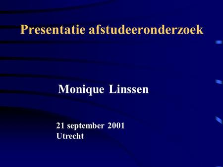 Presentatie afstudeeronderzoek Monique Linssen 21 september 2001 Utrecht.