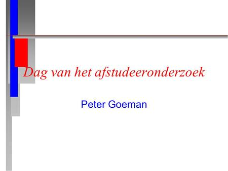 Dag van het afstudeeronderzoek Peter Goeman Cost to serve van de downstream supply chain in een zuivelbedrijf n praktijkgericht onderzoek in eigen bedrijf.