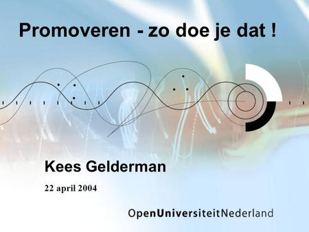 Promoveren - zo doe je dat ! Kees Gelderman 22 april 2004.
