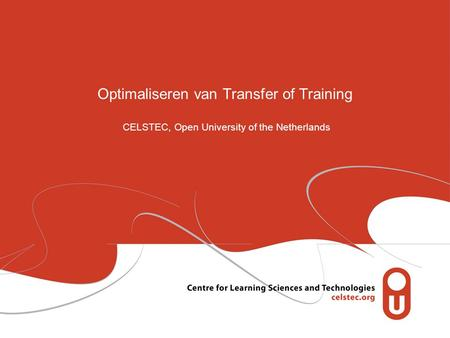 Optimaliseren van Transfer of Training CELSTEC, Open University of the Netherlands.