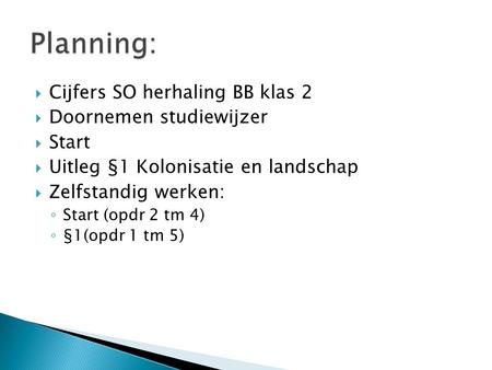 Planning: Cijfers SO herhaling BB klas 2 Doornemen studiewijzer Start