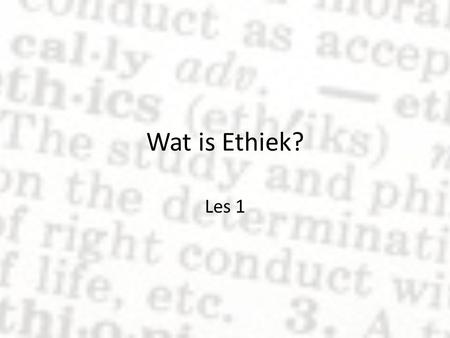 Wat is Ethiek? Les 1.