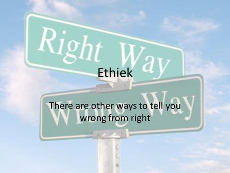 Ethiek There are other ways to tell you wrong from right.