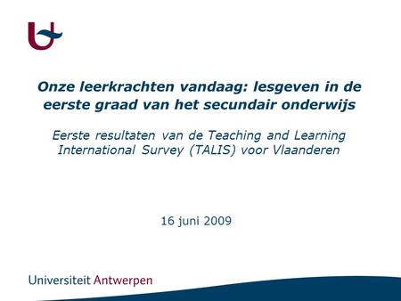 Onze leerkrachten vandaag: lesgeven in de eerste graad van het secundair onderwijs Eerste resultaten van de Teaching and Learning International Survey.