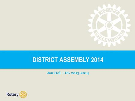 DISTRICT ASSEMBLY 2014 Jan Hol – DG 2013-2014.