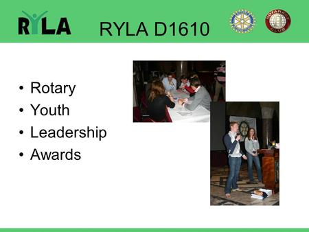 RYLA D1610 Rotary Youth Leadership Awards.