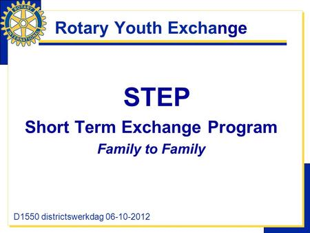 Rotary Youth Exchange STEP Short Term Exchange Program Family to Family D1550 districtswerkdag 06-10-2012.