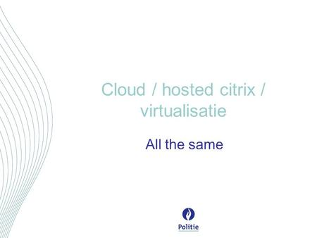 Cloud / hosted citrix / virtualisatie All the same.