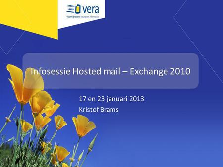 Infosessie Hosted mail – Exchange 2010 17 en 23 januari 2013 Kristof Brams.