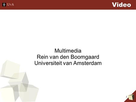 1 Video Multimedia Rein van den Boomgaard Universiteit van Amsterdam.