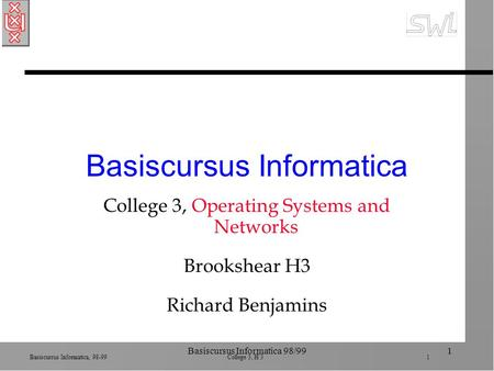 Basiscursus Informatica, 98-99 College 3, H 3 1 Basiscursus Informatica 98/991 Basiscursus Informatica College 3, Operating Systems and Networks Brookshear.