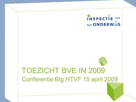 TOEZICHT BVE IN 2009 Conferentie Btg HTVF 15 april 2009.