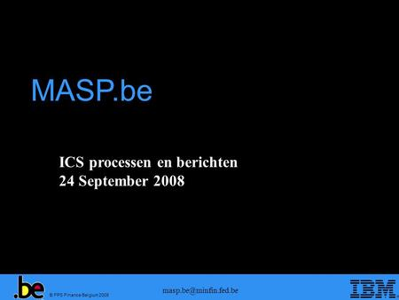 © FPS Finance Belgium 2008 ICS processen en berichten 24 September 2008 MASP.be.