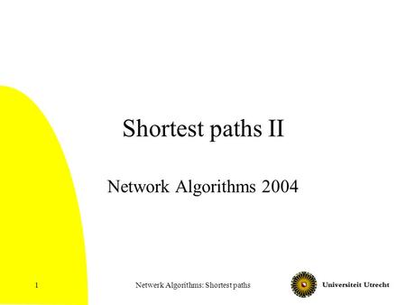 Netwerk Algorithms: Shortest paths1 Shortest paths II Network Algorithms 2004.