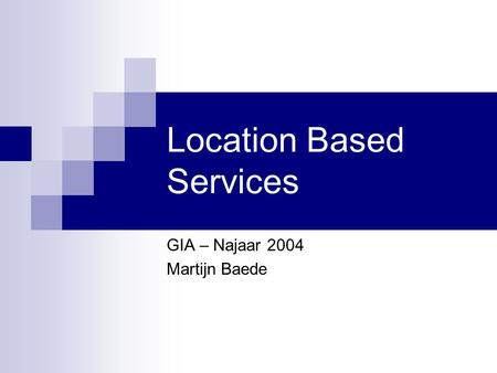Location Based Services GIA – Najaar 2004 Martijn Baede.