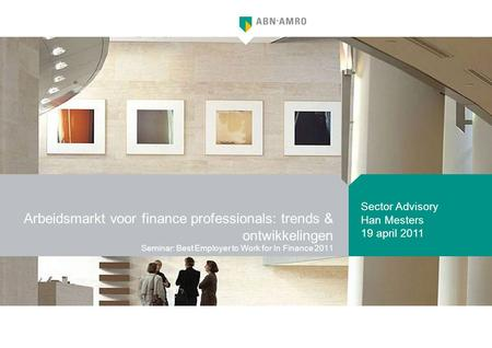 Arbeidsmarkt voor finance professionals: trends & ontwikkelingen Seminar: Best Employer to Work for In Finance 2011 Sector Advisory Han Mesters 19 april.