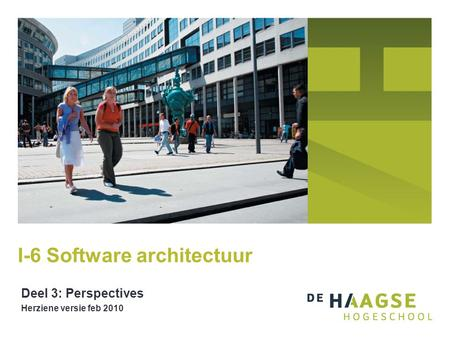 I-6 Software architectuur Deel 3: Perspectives Herziene versie feb 2010.