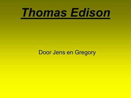 Thomas Edison Door Jens en Gregory.