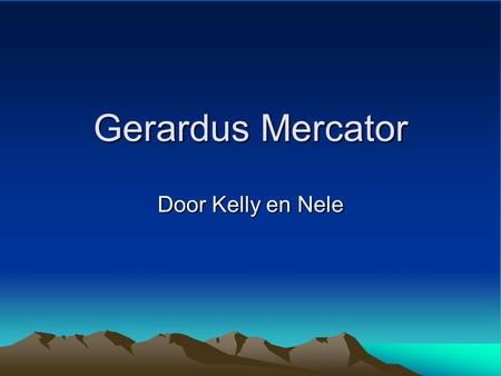 Gerardus Mercator Door Kelly en Nele.