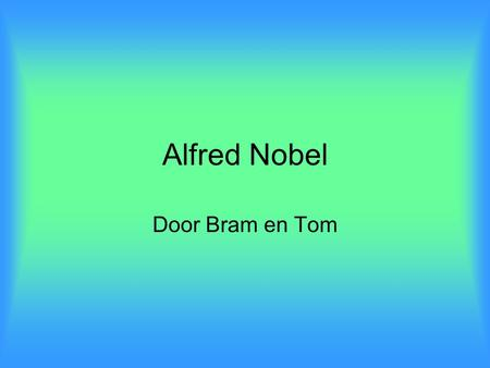 Alfred Nobel Door Bram en Tom.