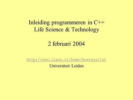 Inleiding programmeren in C++ Life Science & Technology 2 februari 2004  Universiteit Leiden.