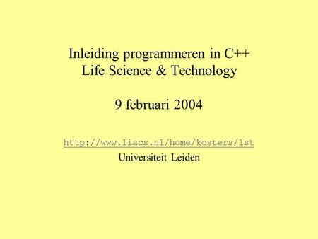 Inleiding programmeren in C++ Life Science & Technology 9 februari 2004  Universiteit Leiden.