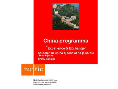 China programma ' Excellence & Exchange' s tuderen in China tijdens of na je studie Petra Bijlsma Emmy Bannink.