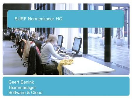 SURF Normenkader HO Geert Eenink Teammanager Software & Cloud.