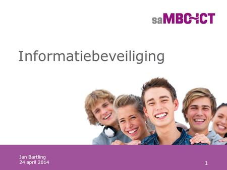 1 Informatiebeveiliging Jan Bartling 24 april 2014.