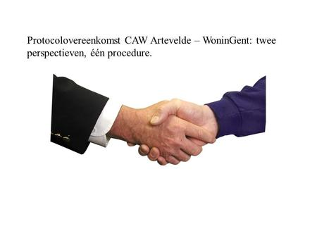 Protocolovereenkomst CAW Artevelde – WoninGent: twee perspectieven, één procedure.