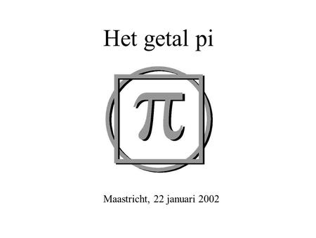 Het getal pi Maastricht, 22 januari 2002. How I need a drink, alcoholic of course, after the heavy lectures involving quantum mechanics.
