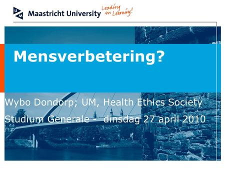 Mensverbetering? Wybo Dondorp; UM, Health Ethics Society Studium Generale - dinsdag 27 april 2010.