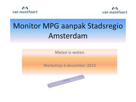 Monitor MPG aanpak Stadsregio Amsterdam Meten is weten Workshop 6 december 2010.