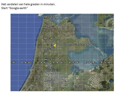 "Het verdelen van hele graden in minuten. Start ""Google earth"""