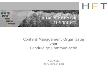 Content Management Organisatie voor Eenduidige Communicatie Frido Tactor 28 november, 2006.
