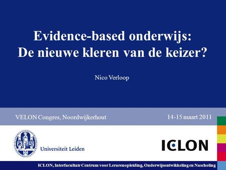 Leiden University. The university to discover. ICLON, Interfacultair Centrum voor Lerarenopleiding, Onderwijsontwikkeling en Nascholing Evidence-based.