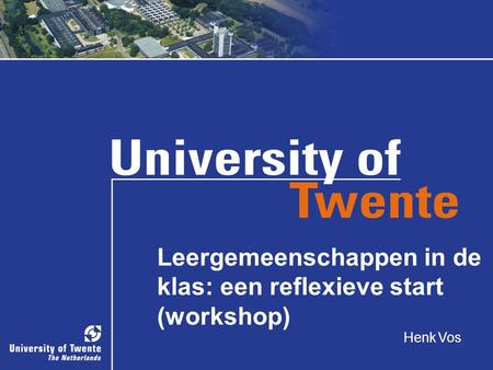 Leergemeenschappen in de klas: een reflexieve start (workshop) Henk Vos.