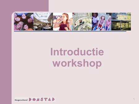 1 Introductie workshop. 2 Programma Voorstellen workshopleiders Doel en resultaat van de workshop Onderzoekslijn Domstad Onderzoekscyclus en stappenplan.